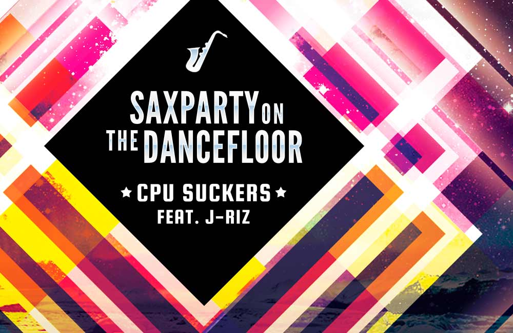 Saxparty On The Dancefloor CPU Suckers Featuring J-Riz